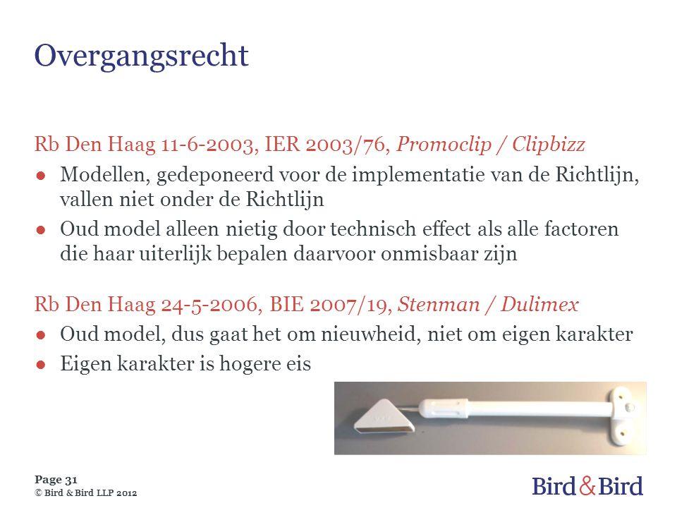 Page 31 © Bird & Bird LLP 2012 Overgangsrecht Rb Den Haag 11-6-2003, IER 2003/76, Promoclip / Clipbizz ●Modellen, gedeponeerd voor de implementatie va