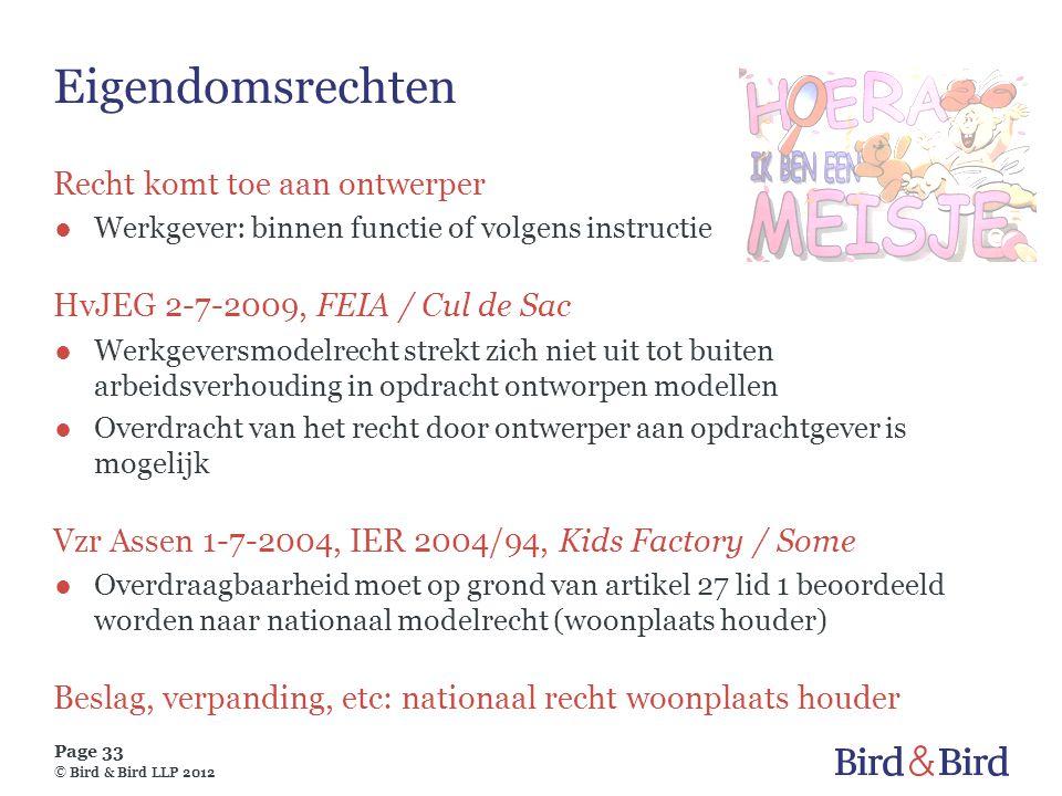 Page 33 © Bird & Bird LLP 2012 Eigendomsrechten Recht komt toe aan ontwerper ●Werkgever: binnen functie of volgens instructie HvJEG 2-7-2009, FEIA / C