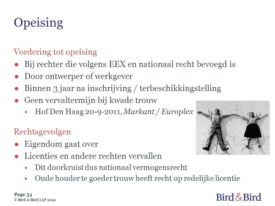Page 34 © Bird & Bird LLP 2012 Opeising Vordering tot opeising ●Bij rechter die volgens EEX en nationaal recht bevoegd is ●Door ontwerper of werkgever