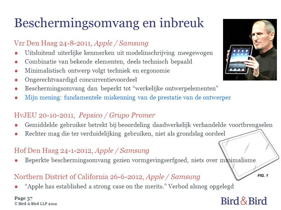 Page 37 © Bird & Bird LLP 2012 Beschermingsomvang en inbreuk Vzr Den Haag 24-8-2011, Apple / Samsung ●Uitsluitend uiterlijke kenmerken uit modelinschr