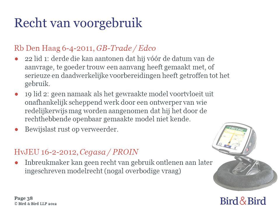 Page 38 © Bird & Bird LLP 2012 Recht van voorgebruik Rb Den Haag 6-4-2011, GB-Trade / Edco ●22 lid 1: derde die kan aantonen dat hij vóór de datum van