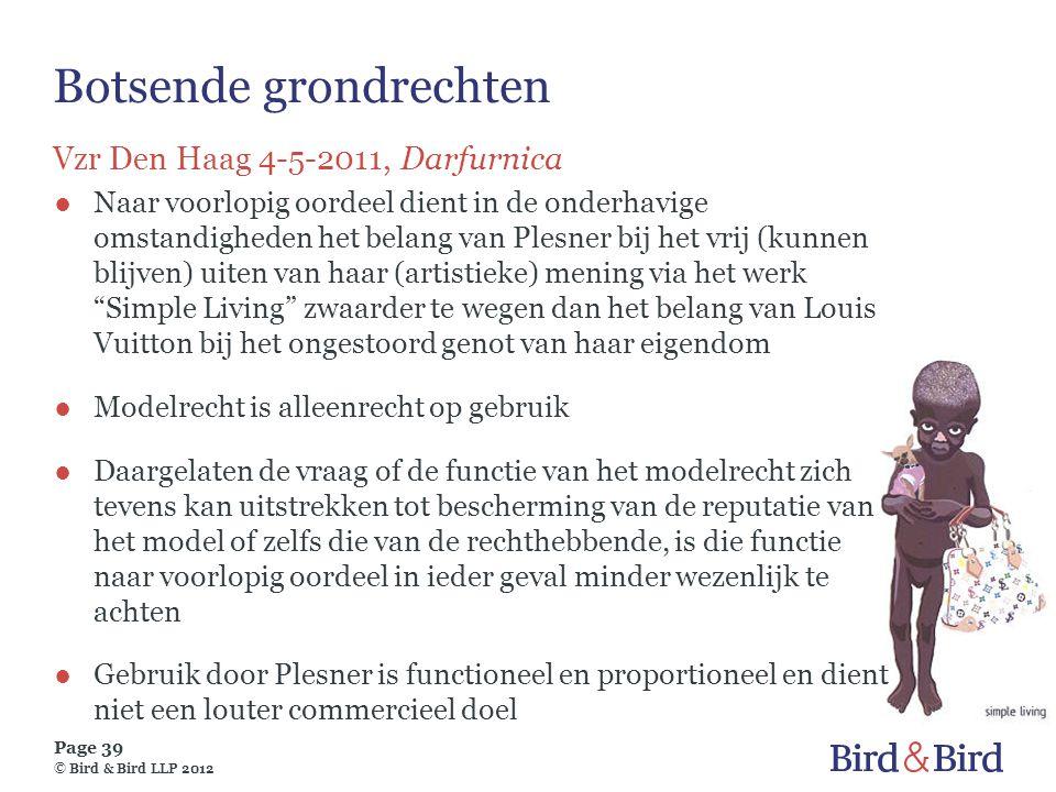 Page 39 © Bird & Bird LLP 2012 Botsende grondrechten Vzr Den Haag 4-5-2011, Darfurnica ●Naar voorlopig oordeel dient in de onderhavige omstandigheden