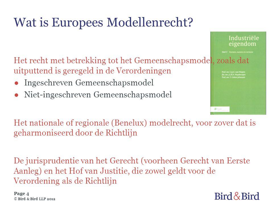 Page 4 © Bird & Bird LLP 2012 Wat is Europees Modellenrecht? Het recht met betrekking tot het Gemeenschapsmodel, zoals dat uitputtend is geregeld in d