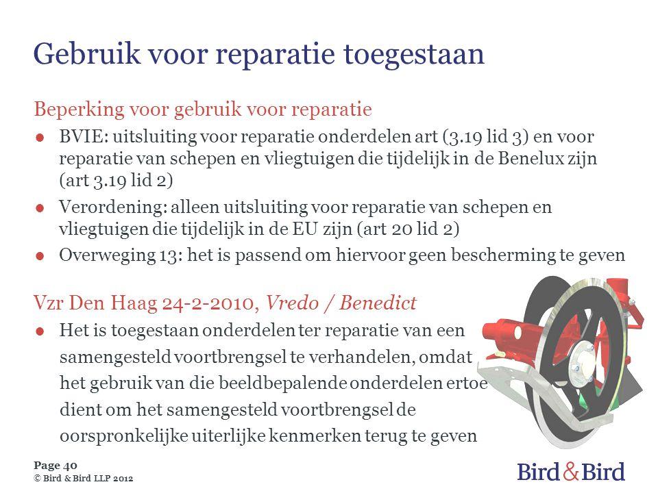 Page 40 © Bird & Bird LLP 2012 Gebruik voor reparatie toegestaan Beperking voor gebruik voor reparatie ●BVIE: uitsluiting voor reparatie onderdelen ar