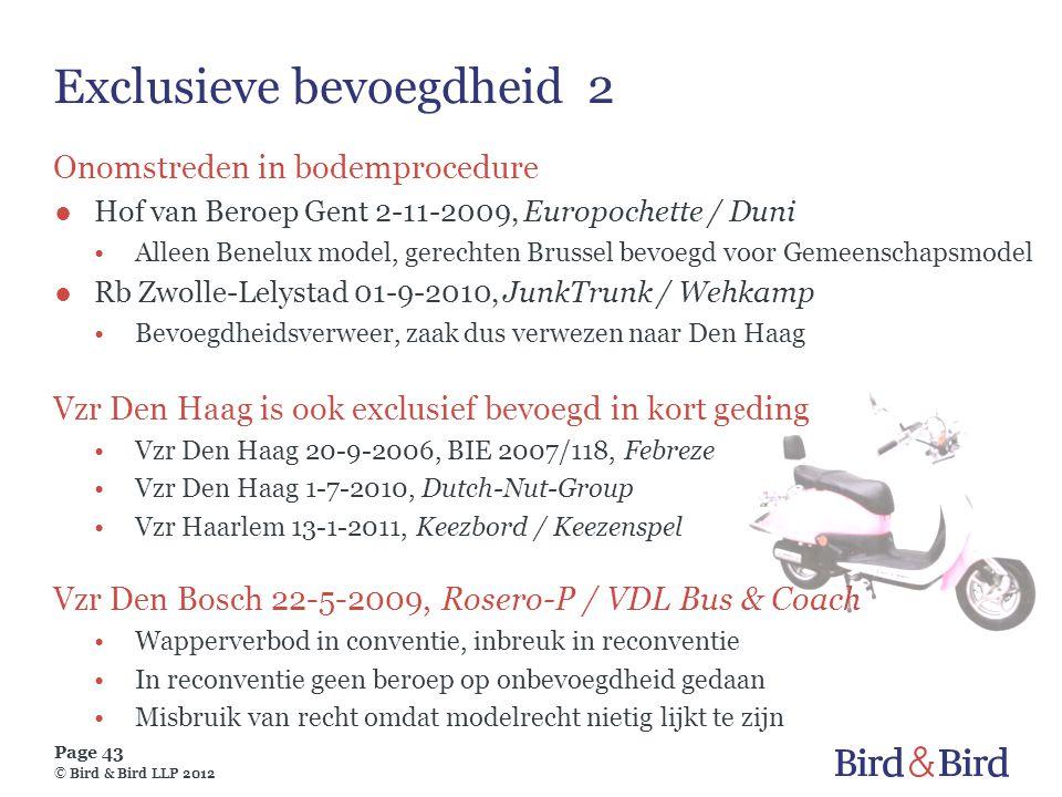 Page 43 © Bird & Bird LLP 2012 Exclusieve bevoegdheid 2 Onomstreden in bodemprocedure ●Hof van Beroep Gent 2-11-2009, Europochette / Duni •Alleen Bene