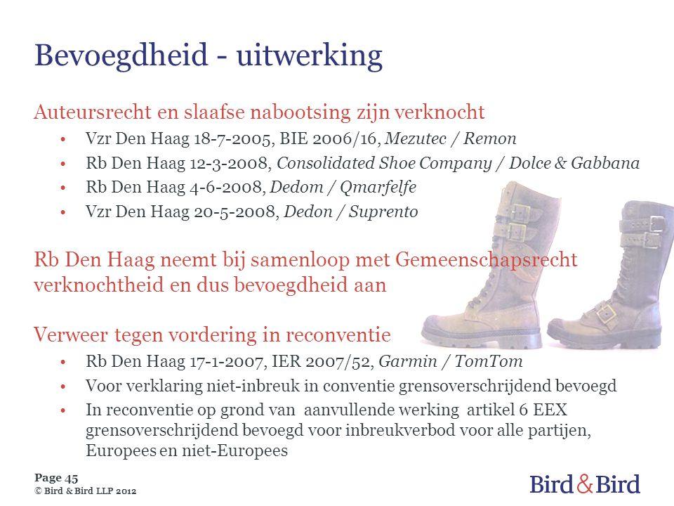 Page 45 © Bird & Bird LLP 2012 Bevoegdheid - uitwerking Auteursrecht en slaafse nabootsing zijn verknocht •Vzr Den Haag 18-7-2005, BIE 2006/16, Mezute