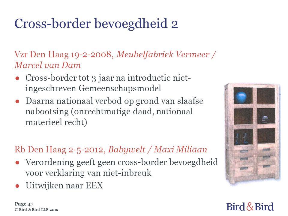Page 47 © Bird & Bird LLP 2012 Cross-border bevoegdheid 2 Vzr Den Haag 19-2-2008, Meubelfabriek Vermeer / Marcel van Dam ●Cross-border tot 3 jaar na i