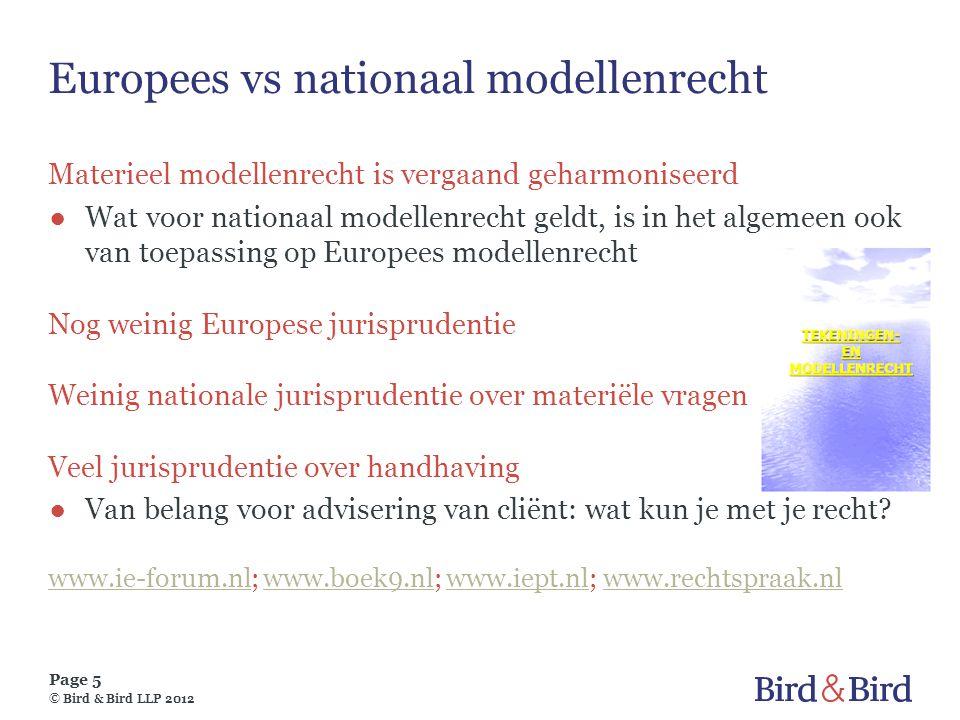 Page 5 © Bird & Bird LLP 2012 Europees vs nationaal modellenrecht Materieel modellenrecht is vergaand geharmoniseerd ●Wat voor nationaal modellenrecht