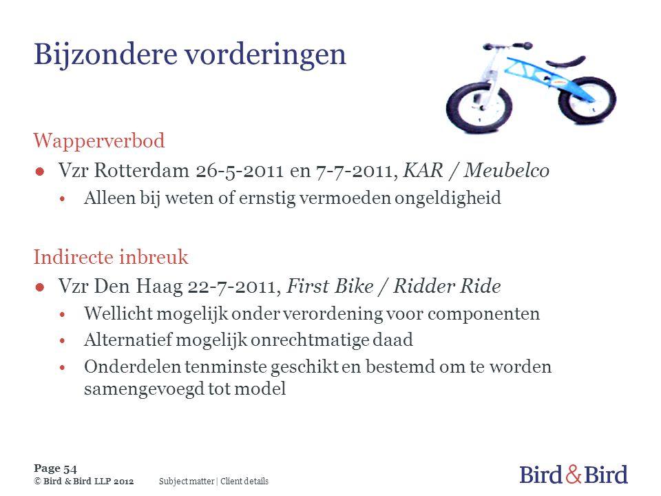 Subject matter   Client details Page 54 © Bird & Bird LLP 2012 Bijzondere vorderingen Wapperverbod ●Vzr Rotterdam 26-5-2011 en 7-7-2011, KAR / Meubelc