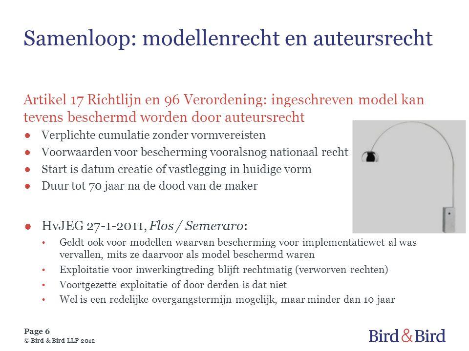 Page 6 © Bird & Bird LLP 2012 Samenloop: modellenrecht en auteursrecht Artikel 17 Richtlijn en 96 Verordening: ingeschreven model kan tevens beschermd