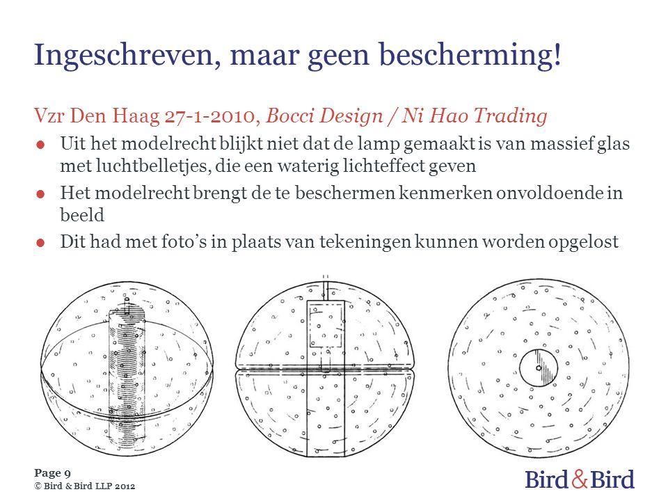 Page 9 © Bird & Bird LLP 2012 Ingeschreven, maar geen bescherming! Vzr Den Haag 27-1-2010, Bocci Design / Ni Hao Trading ●Uit het modelrecht blijkt ni