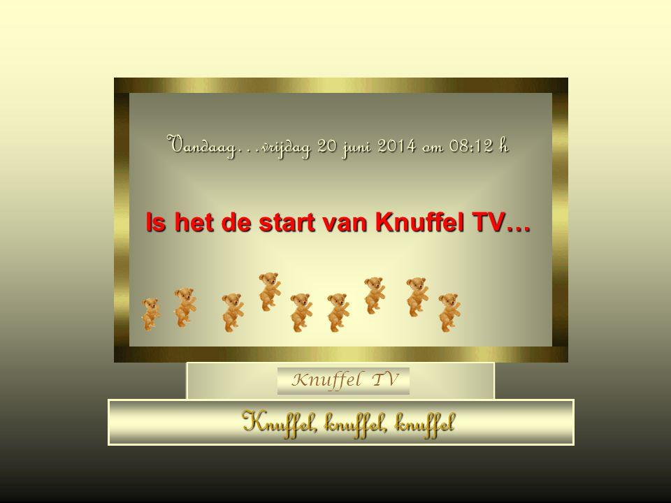 Knuffel TV Vandaag… vrijdag 20 juni 2014vrijdag 20 juni 2014vrijdag 20 juni 2014vrijdag 20 juni 2014 om 08:13 08:1308:1308:1308:1308:13 h Is het de st