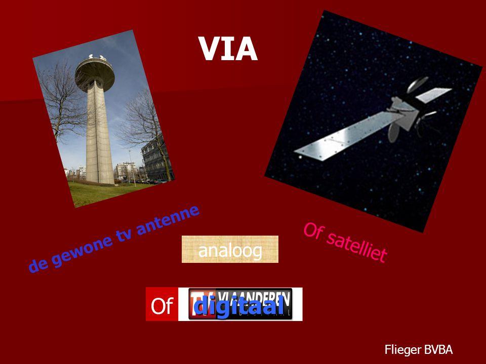 de gewone tv antenne Of satelliet analoog digitaal Of digitaal VIA Flieger BVBA