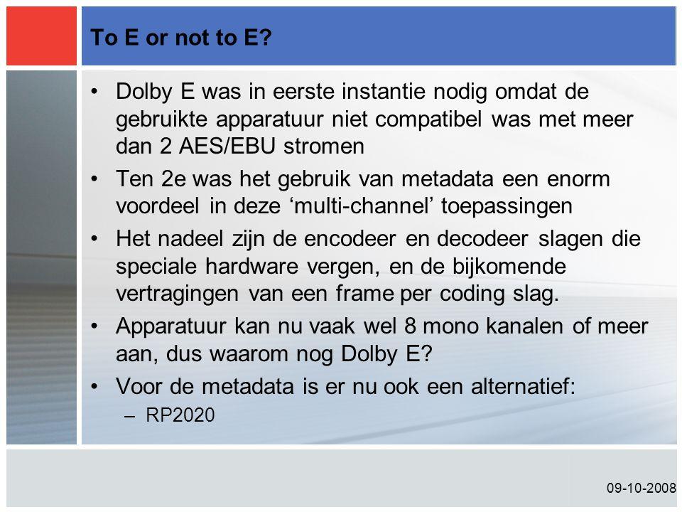 09-10-2008 To E or not to E? •Dolby E was in eerste instantie nodig omdat de gebruikte apparatuur niet compatibel was met meer dan 2 AES/EBU stromen •