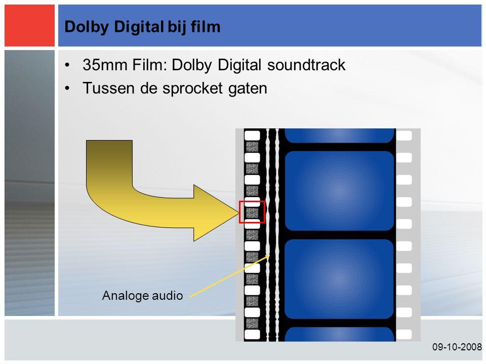 09-10-2008 Dolby Digital bij film •35mm Film: Dolby Digital soundtrack •Tussen de sprocket gaten Analoge audio