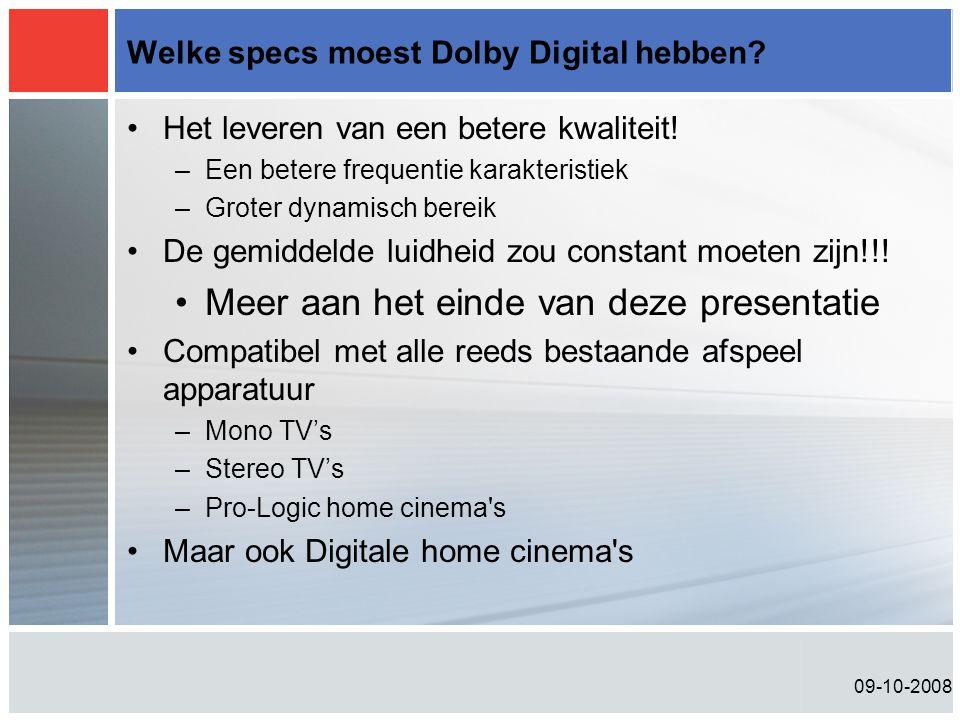 09-10-2008 Welke specs moest Dolby Digital hebben? •Het leveren van een betere kwaliteit! –Een betere frequentie karakteristiek –Groter dynamisch bere
