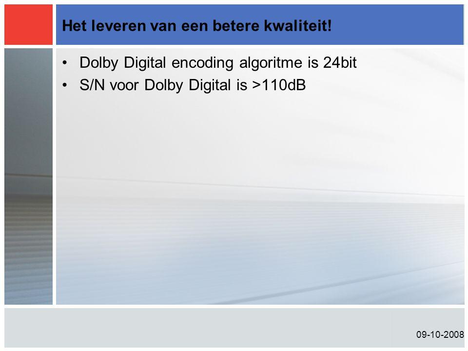 09-10-2008 Het leveren van een betere kwaliteit! •Dolby Digital encoding algoritme is 24bit •S/N voor Dolby Digital is >110dB