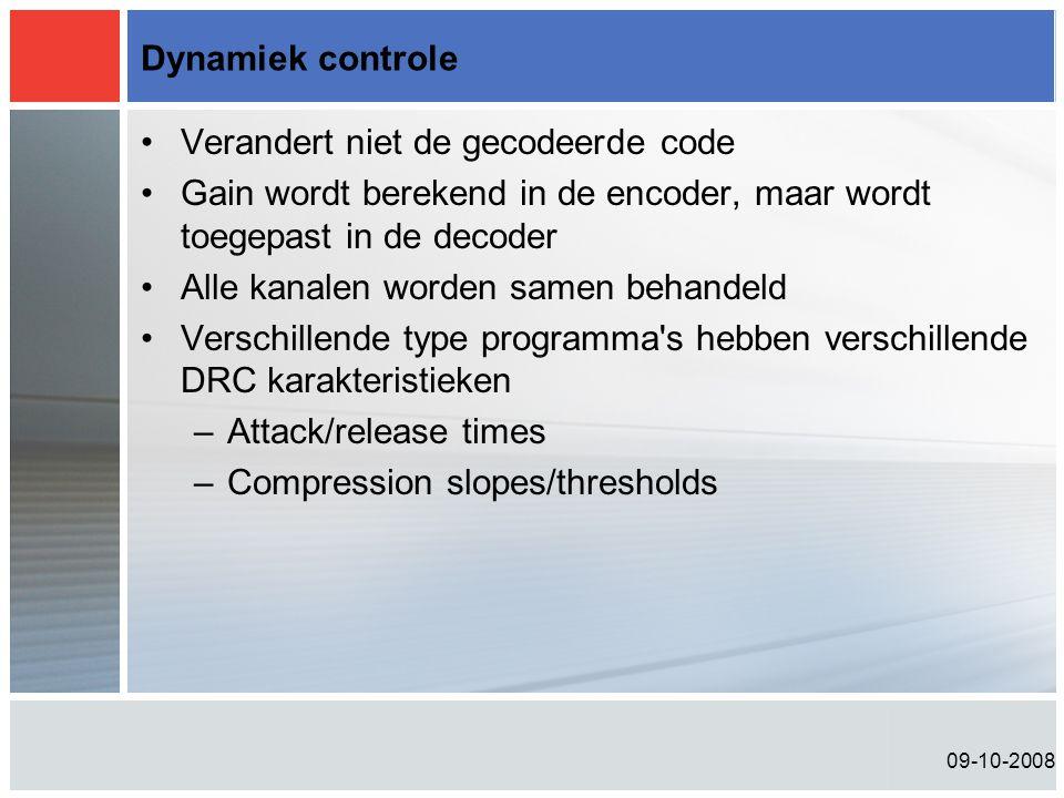 09-10-2008 Dynamiek controle •Verandert niet de gecodeerde code •Gain wordt berekend in de encoder, maar wordt toegepast in de decoder •Alle kanalen w