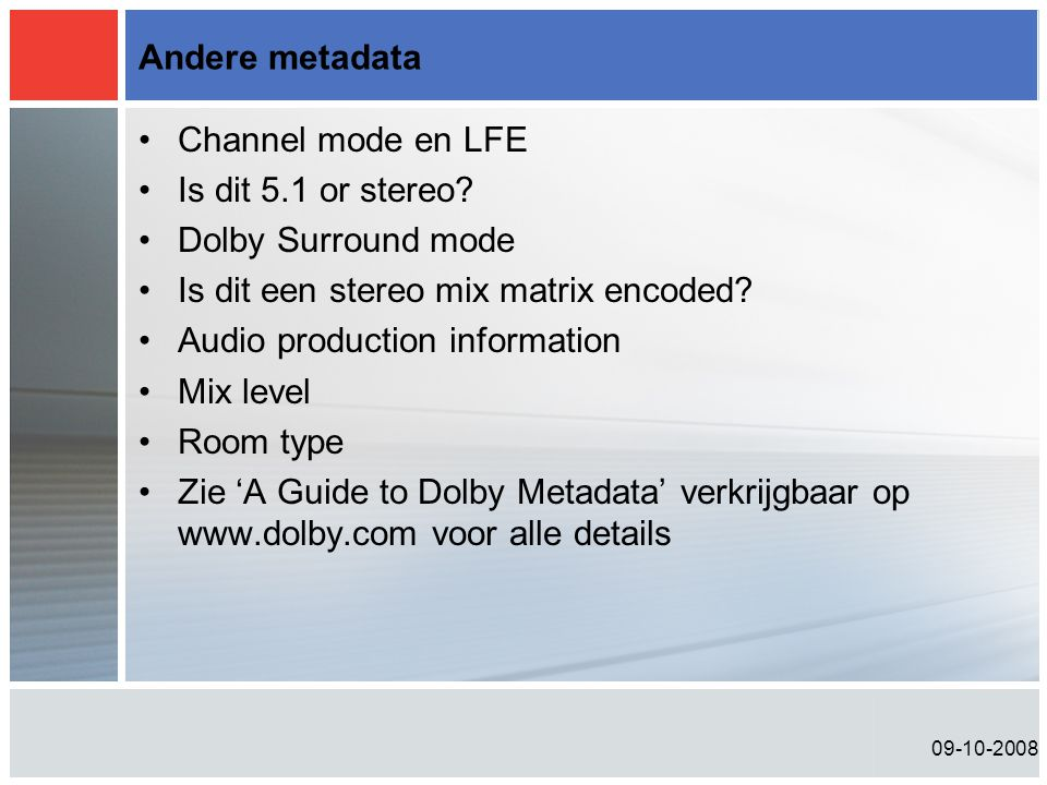 09-10-2008 Andere metadata •Channel mode en LFE •Is dit 5.1 or stereo.