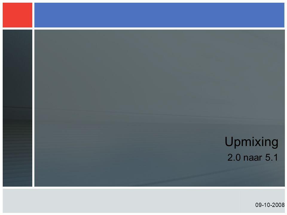 09-10-2008 Upmixing 2.0 naar 5.1