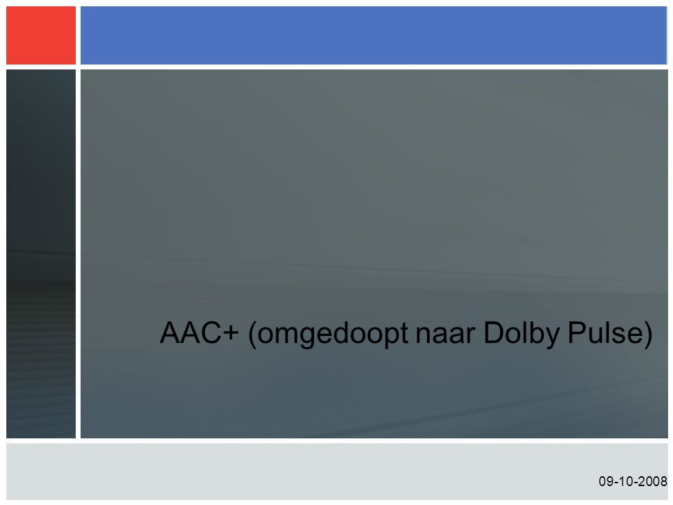 09-10-2008 AAC+ (omgedoopt naar Dolby Pulse)