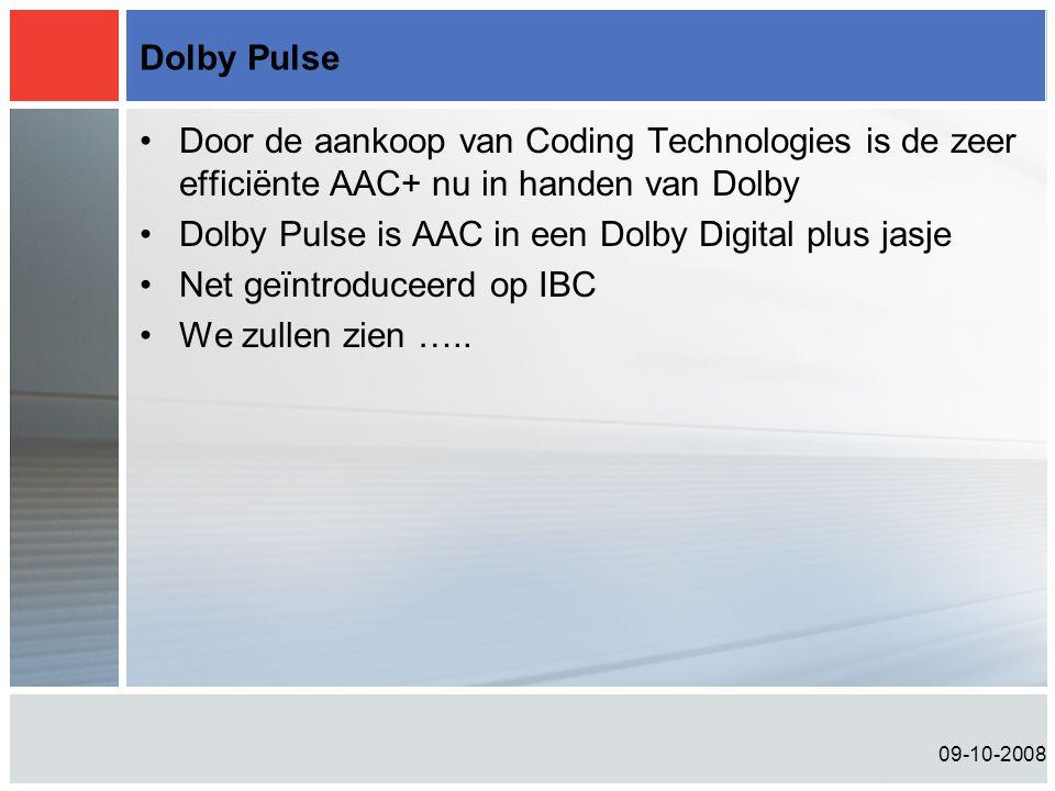 09-10-2008 Dolby Pulse •Door de aankoop van Coding Technologies is de zeer efficiënte AAC+ nu in handen van Dolby •Dolby Pulse is AAC in een Dolby Digital plus jasje •Net geïntroduceerd op IBC •We zullen zien …..