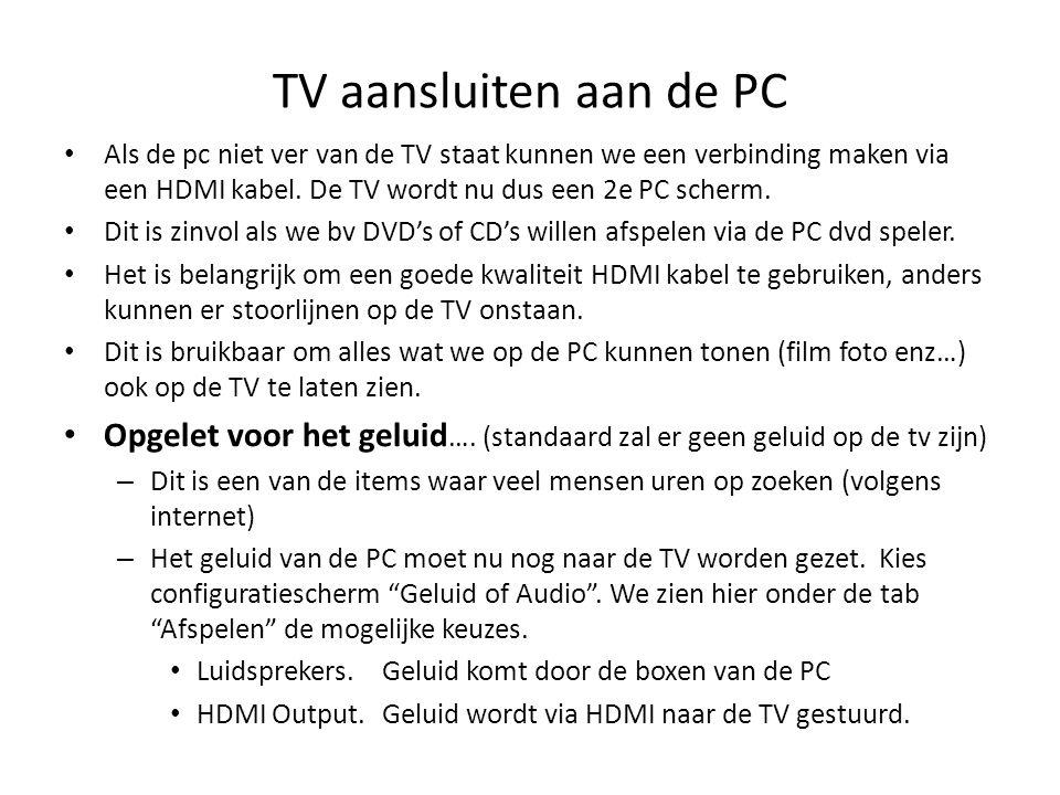 TV aansluiten aan de PC • Als de pc niet ver van de TV staat kunnen we een verbinding maken via een HDMI kabel. De TV wordt nu dus een 2e PC scherm. •