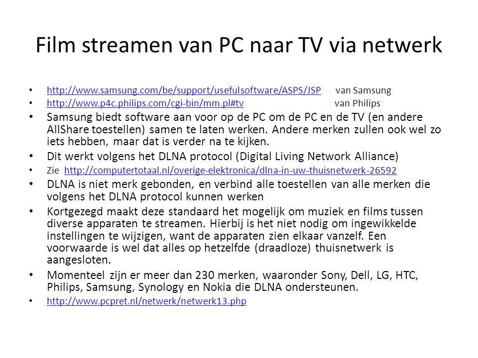 Film streamen van PC naar TV via netwerk • http://www.samsung.com/be/support/usefulsoftware/ASPS/JSP van Samsung http://www.samsung.com/be/support/use