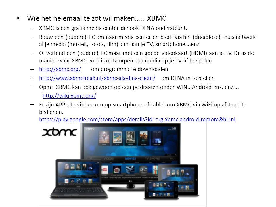 • Wie het helemaal te zot wil maken….. XBMC – XBMC is een gratis media center die ook DLNA ondersteunt. – Bouw een (oudere) PC om naar media center en