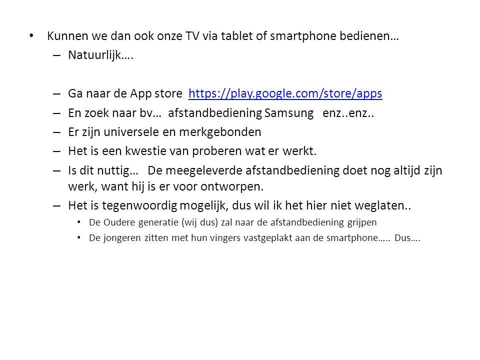 • Kunnen we dan ook onze TV via tablet of smartphone bedienen… – Natuurlijk…. – Ga naar de App store https://play.google.com/store/appshttps://play.go