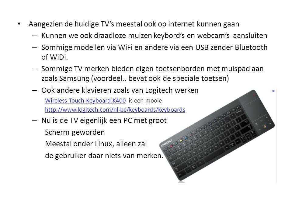 • Aangezien de huidige TV's meestal ook op internet kunnen gaan – Kunnen we ook draadloze muizen keybord's en webcam's aansluiten – Sommige modellen v