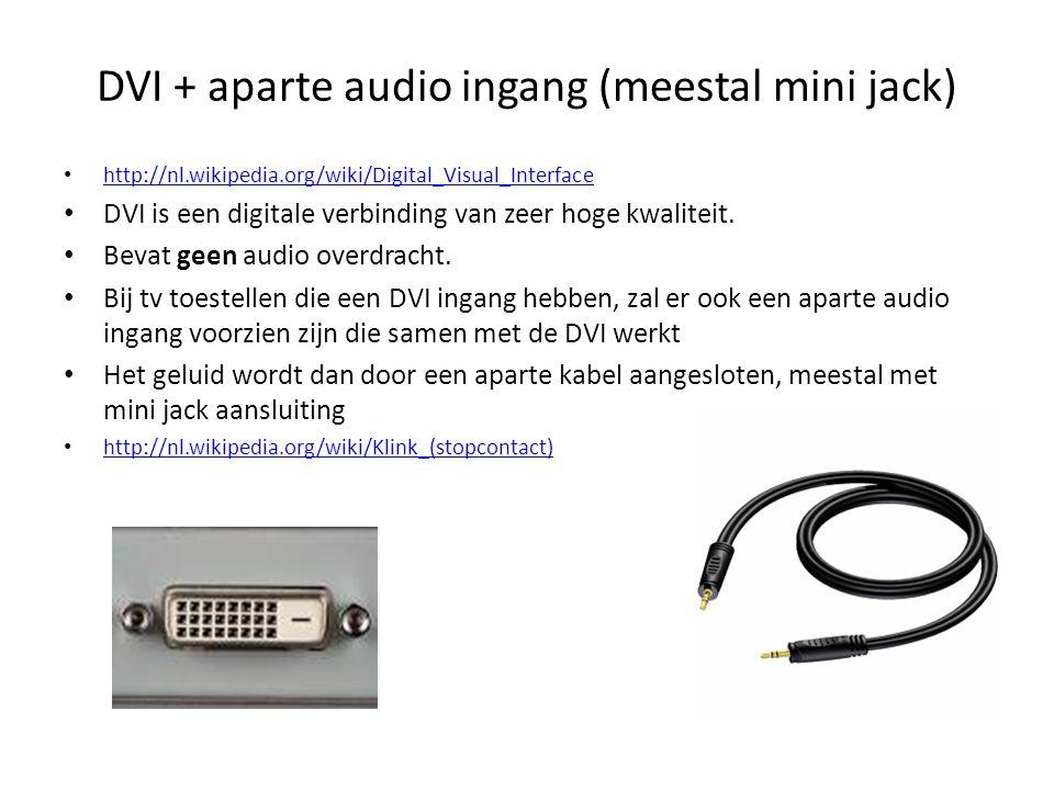 DVI + aparte audio ingang (meestal mini jack) • http://nl.wikipedia.org/wiki/Digital_Visual_Interface http://nl.wikipedia.org/wiki/Digital_Visual_Inte