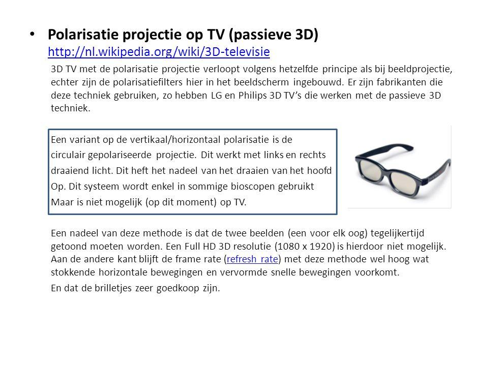 • Polarisatie projectie op TV (passieve 3D) http://nl.wikipedia.org/wiki/3D-televisie http://nl.wikipedia.org/wiki/3D-televisie 3D TV met de polarisat
