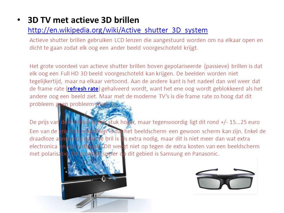 • 3D TV met actieve 3D brillen http://en.wikipedia.org/wiki/Active_shutter_3D_system http://en.wikipedia.org/wiki/Active_shutter_3D_system Actieve shu
