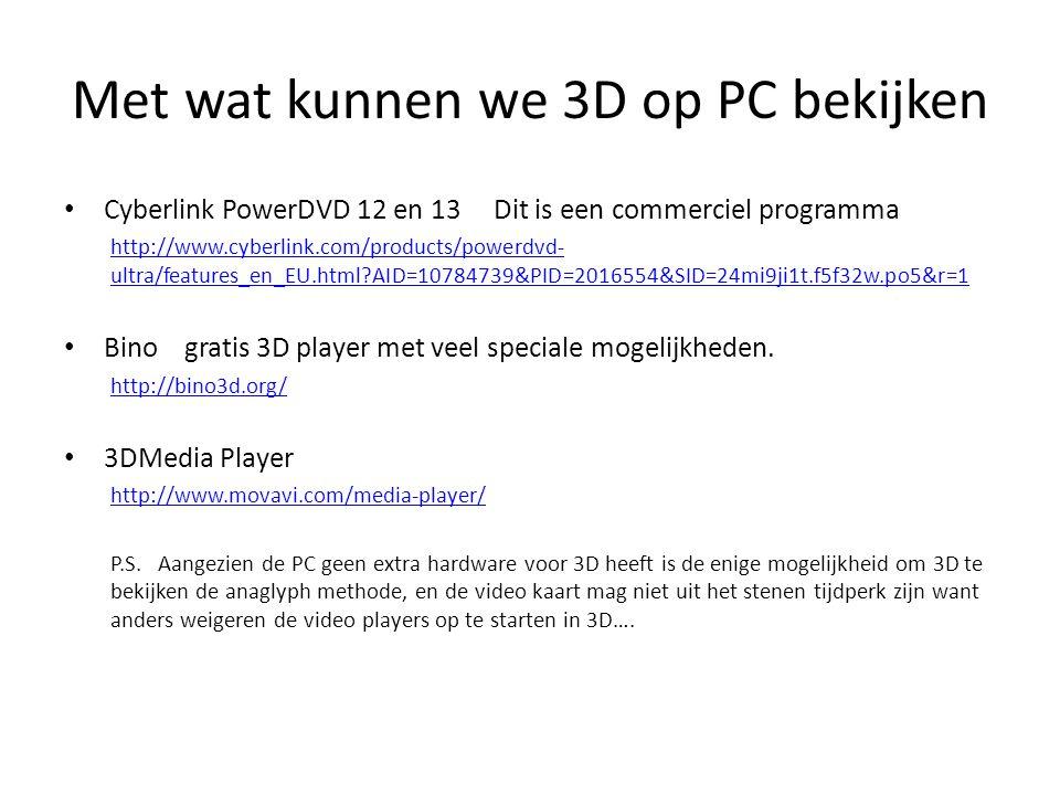 Met wat kunnen we 3D op PC bekijken • Cyberlink PowerDVD 12 en 13 Dit is een commerciel programma http://www.cyberlink.com/products/powerdvd- ultra/fe