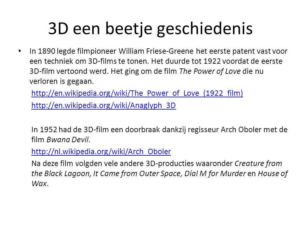 3D een beetje geschiedenis • In 1890 legde filmpioneer William Friese-Greene het eerste patent vast voor een techniek om 3D-films te tonen. Het duurde