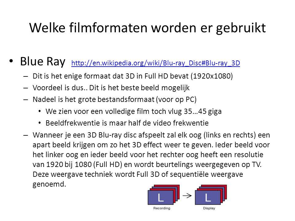 Welke filmformaten worden er gebruikt • Blue Ray http://en.wikipedia.org/wiki/Blu-ray_Disc#Blu-ray_3D http://en.wikipedia.org/wiki/Blu-ray_Disc#Blu-ra
