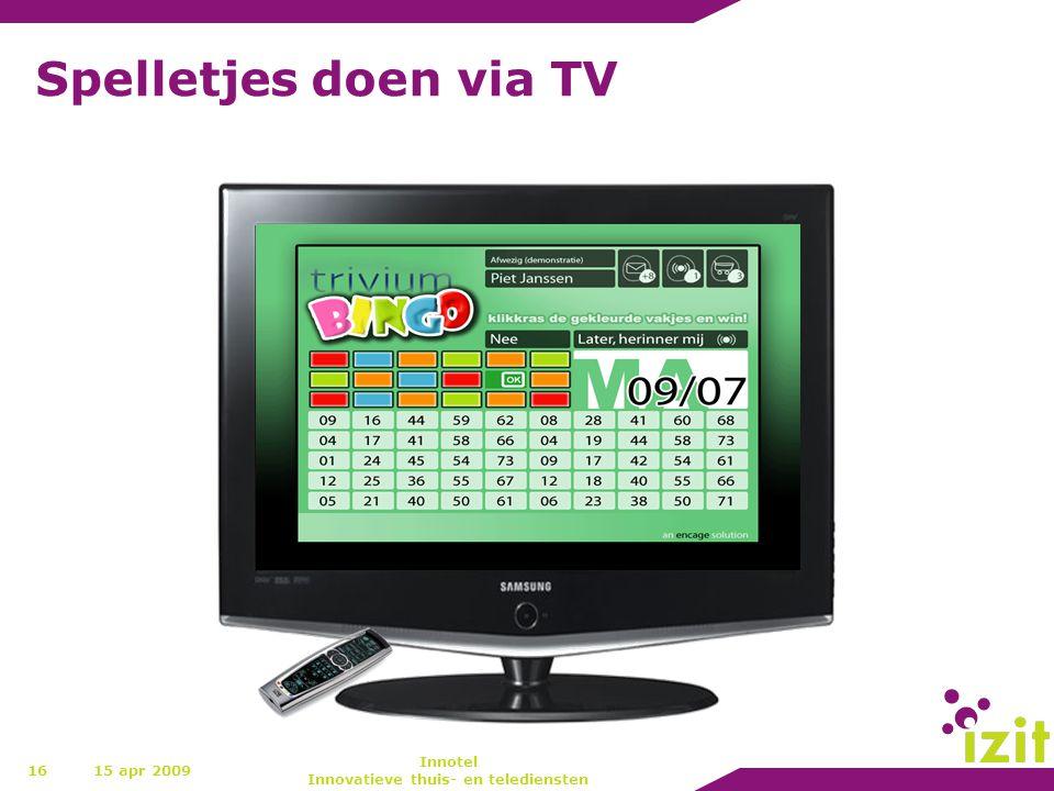 Spelletjes doen via TV 1615 apr 2009 Innotel Innovatieve thuis- en telediensten