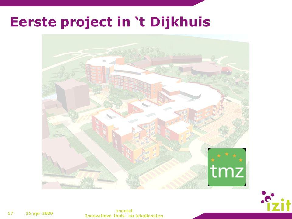 Eerste project in 't Dijkhuis 1715 apr 2009 Innotel Innovatieve thuis- en telediensten