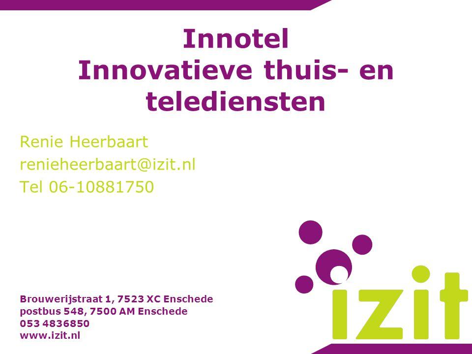 Brouwerijstraat 1, 7523 XC Enschede postbus 548, 7500 AM Enschede 053 4836850 www.izit.nl Innotel Innovatieve thuis- en telediensten Renie Heerbaart r