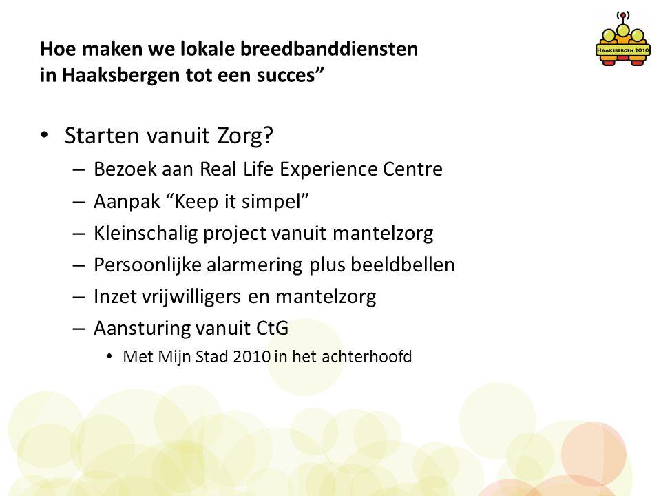"""Hoe maken we lokale breedbanddiensten in Haaksbergen tot een succes"""" • Starten vanuit Zorg? – Bezoek aan Real Life Experience Centre – Aanpak """"Keep it"""