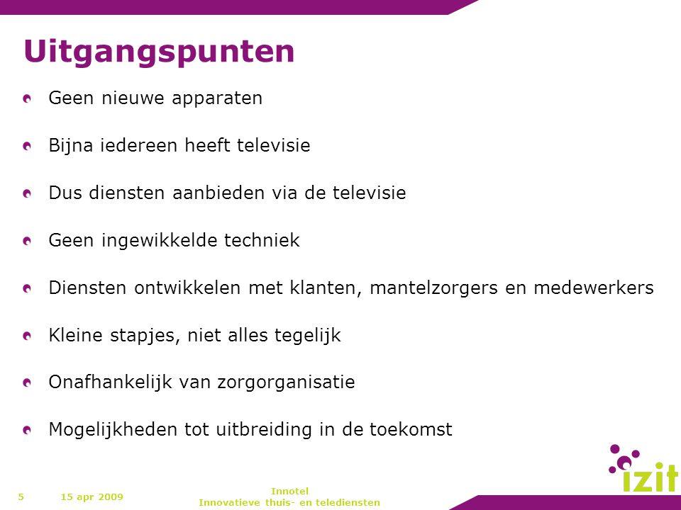 Uitgangspunten Geen nieuwe apparaten Bijna iedereen heeft televisie Dus diensten aanbieden via de televisie Geen ingewikkelde techniek Diensten ontwik