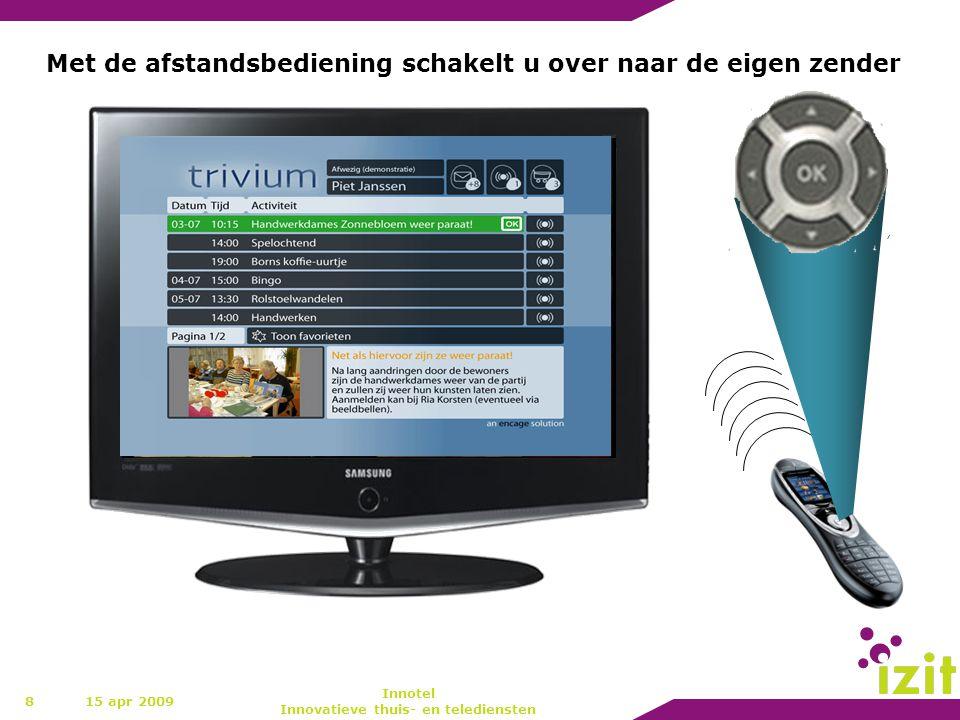 8 Met de afstandsbediening schakelt u over naar de eigen zender 15 apr 2009 Innotel Innovatieve thuis- en telediensten