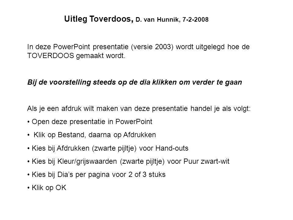 In deze PowerPoint presentatie (versie 2003) wordt uitgelegd hoe de TOVERDOOS gemaakt wordt. Bij de voorstelling steeds op de dia klikken om verder te