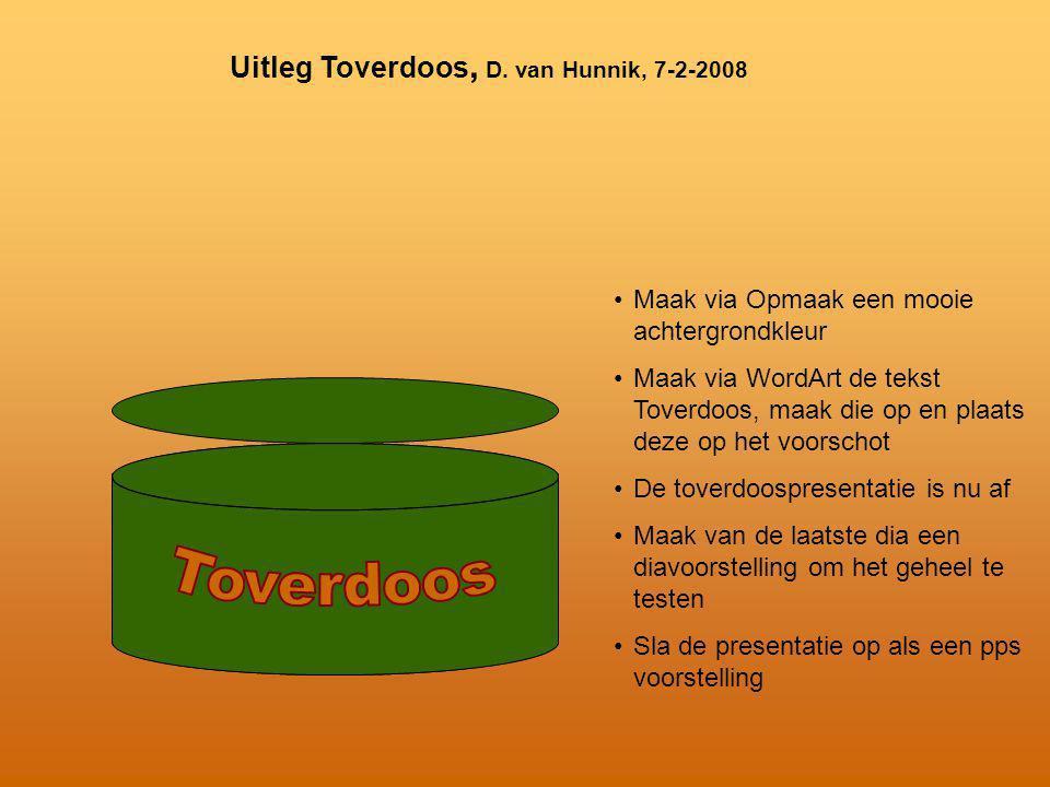Uitleg Toverdoos, D. van Hunnik, 7-2-2008 •Maak via Opmaak een mooie achtergrondkleur •Maak via WordArt de tekst Toverdoos, maak die op en plaats deze