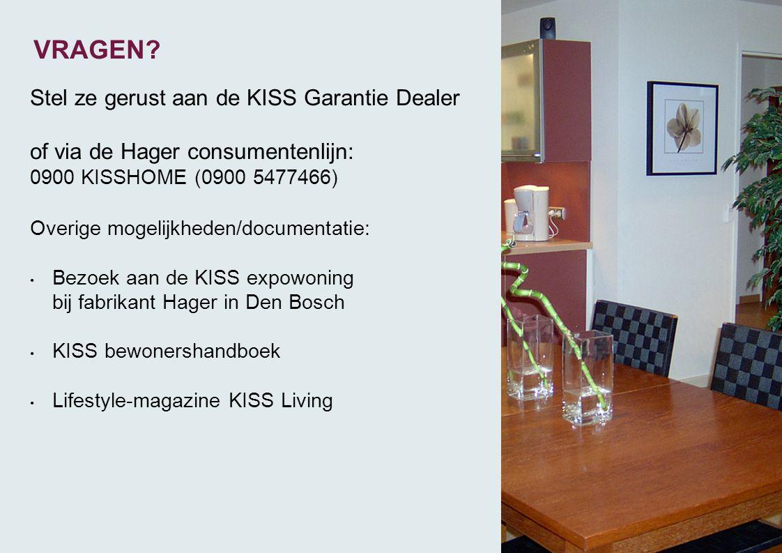 Stel ze gerust aan de KISS Garantie Dealer of via de Hager consumentenlijn: 0900 KISSHOME (0900 5477466) Overige mogelijkheden/documentatie: • Bezoek