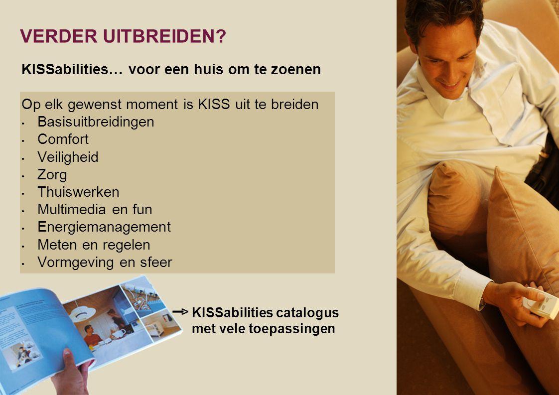 KISSabilities… voor een huis om te zoenen Op elk gewenst moment is KISS uit te breiden • Basisuitbreidingen • Comfort • Veiligheid • Zorg • Thuiswerke