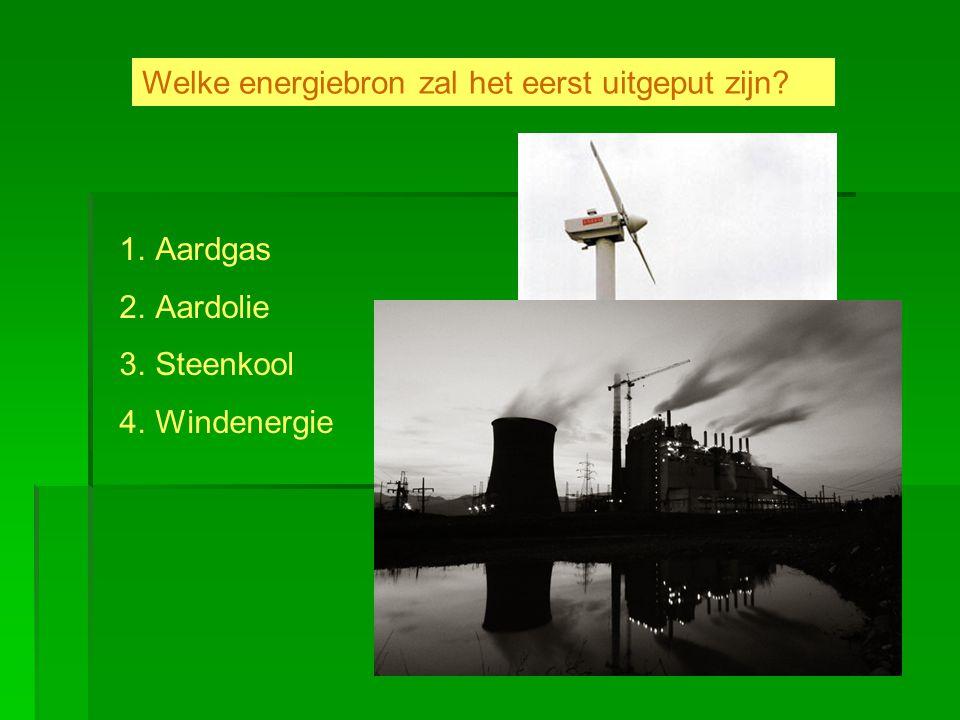 Welke energiebron zal het eerst uitgeput zijn? 1.Aardgas 2.Aardolie 3.Steenkool 4.Windenergie