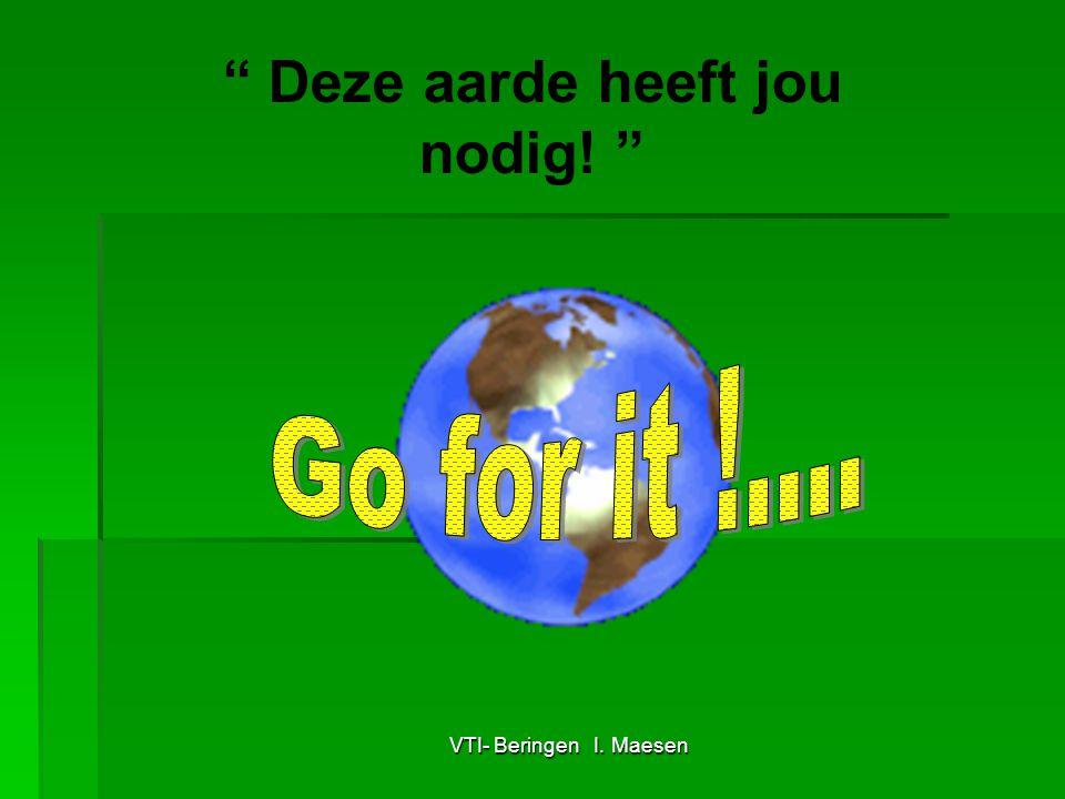 """VTI- Beringen I. Maesen """" Deze aarde heeft jou nodig! """""""