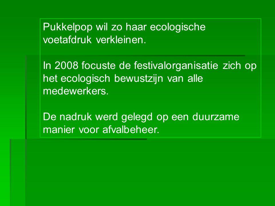 Pukkelpop wil zo haar ecologische voetafdruk verkleinen. In 2008 focuste de festivalorganisatie zich op het ecologisch bewustzijn van alle medewerkers